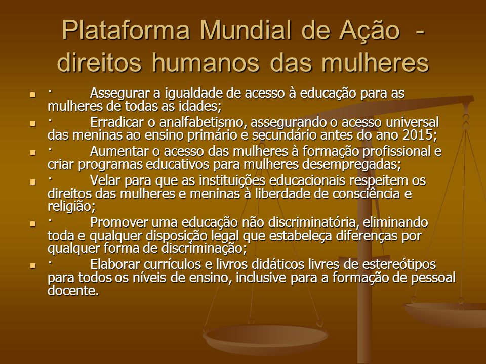 Plataforma Mundial de Ação - direitos humanos das mulheres · Assegurar a igualdade de acesso à educação para as mulheres de todas as idades; · Assegur