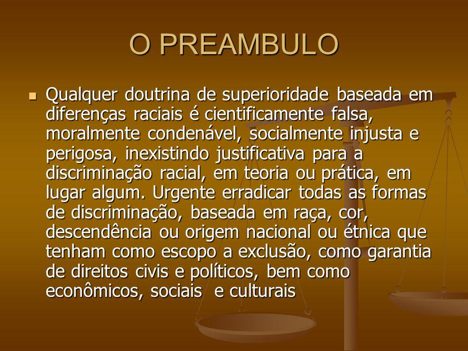 O PREAMBULO Qualquer doutrina de superioridade baseada em diferenças raciais é cientificamente falsa, moralmente condenável, socialmente injusta e per