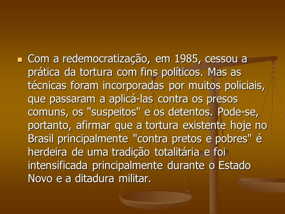Com a redemocratização, em 1985, cessou a prática da tortura com fins políticos. Mas as técnicas foram incorporadas por muitos policiais, que passaram