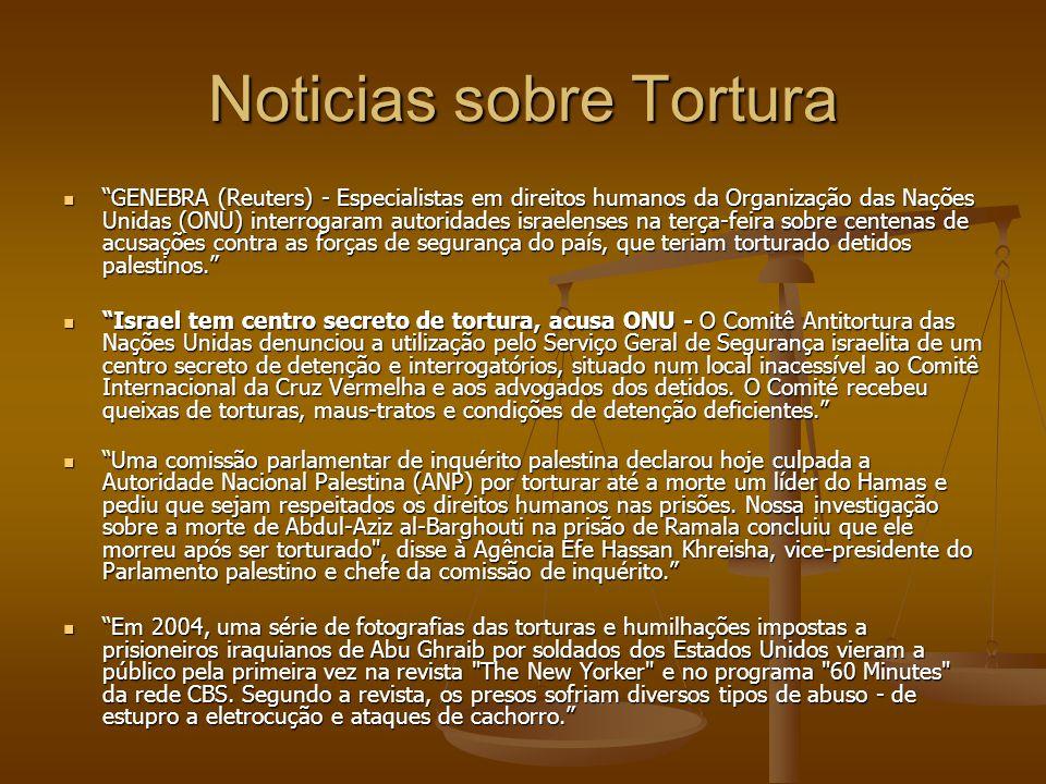 """Noticias sobre Tortura """"GENEBRA (Reuters) - Especialistas em direitos humanos da Organização das Nações Unidas (ONU) interrogaram autoridades israelen"""