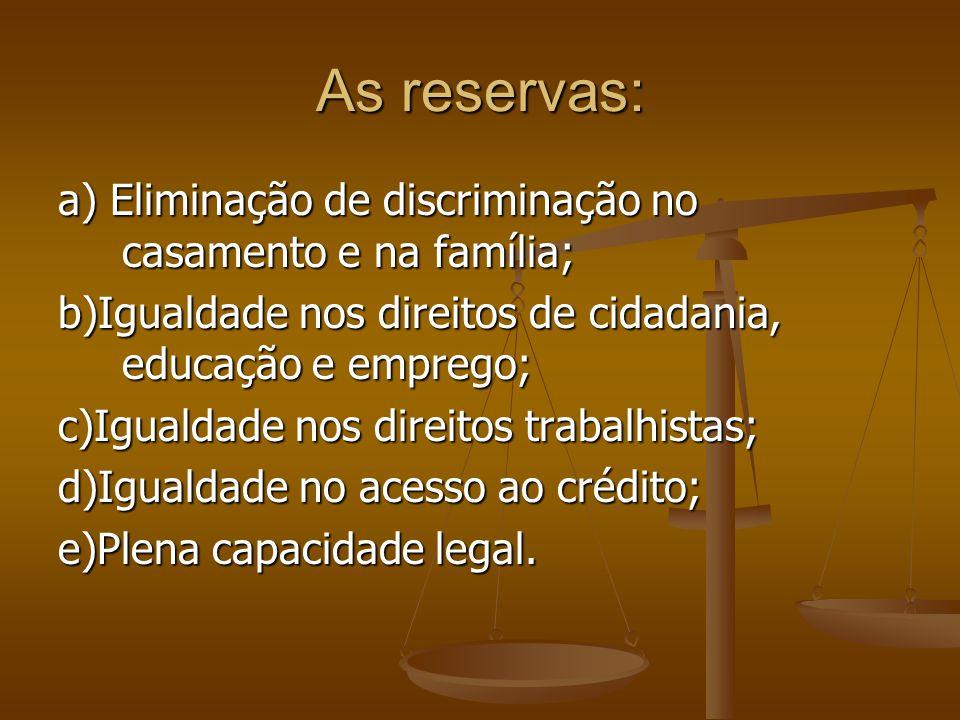 As reservas: a) Eliminação de discriminação no casamento e na família; b)Igualdade nos direitos de cidadania, educação e emprego; c)Igualdade nos dire