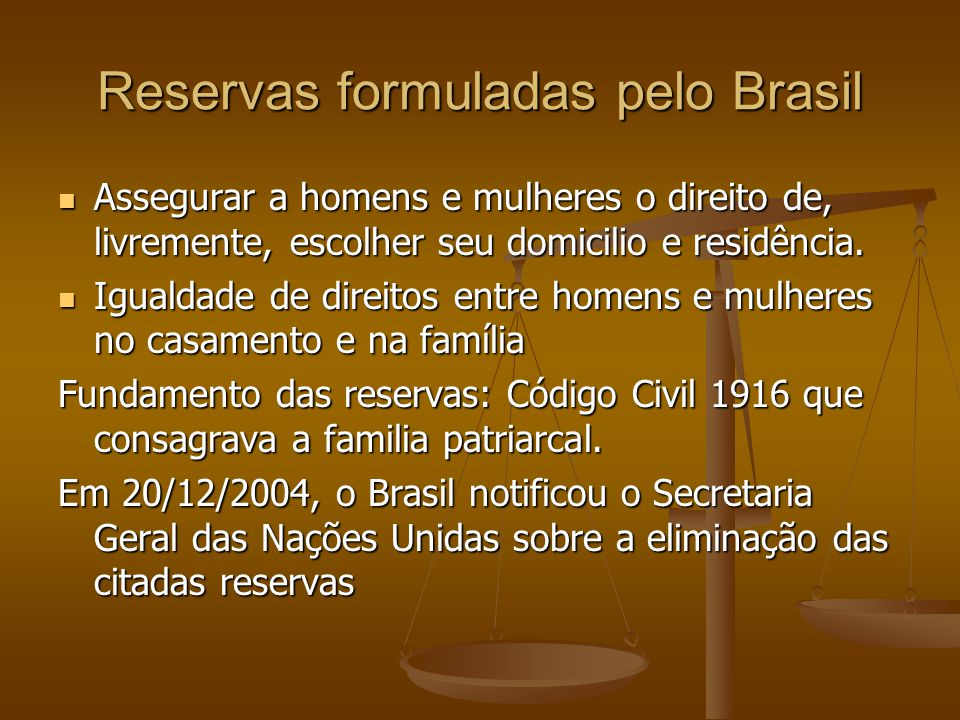 Reservas formuladas pelo Brasil Assegurar a homens e mulheres o direito de, livremente, escolher seu domicilio e residência. Assegurar a homens e mulh