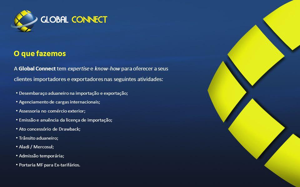 A Global Connect tem expertise e know-how para oferecer a seus clientes importadores e exportadores nas seguintes atividades: O que fazemos Desembaraço aduaneiro na importação e exportação; Agenciamento de cargas internacionais; Assessoria no comércio exterior; Emissão e anuência da licença de importação; Ato concessório de Drawback; Trânsito aduaneiro; Aladi / Mercosul; Admissão temporária; Portaria MF para Ex-tarifários.