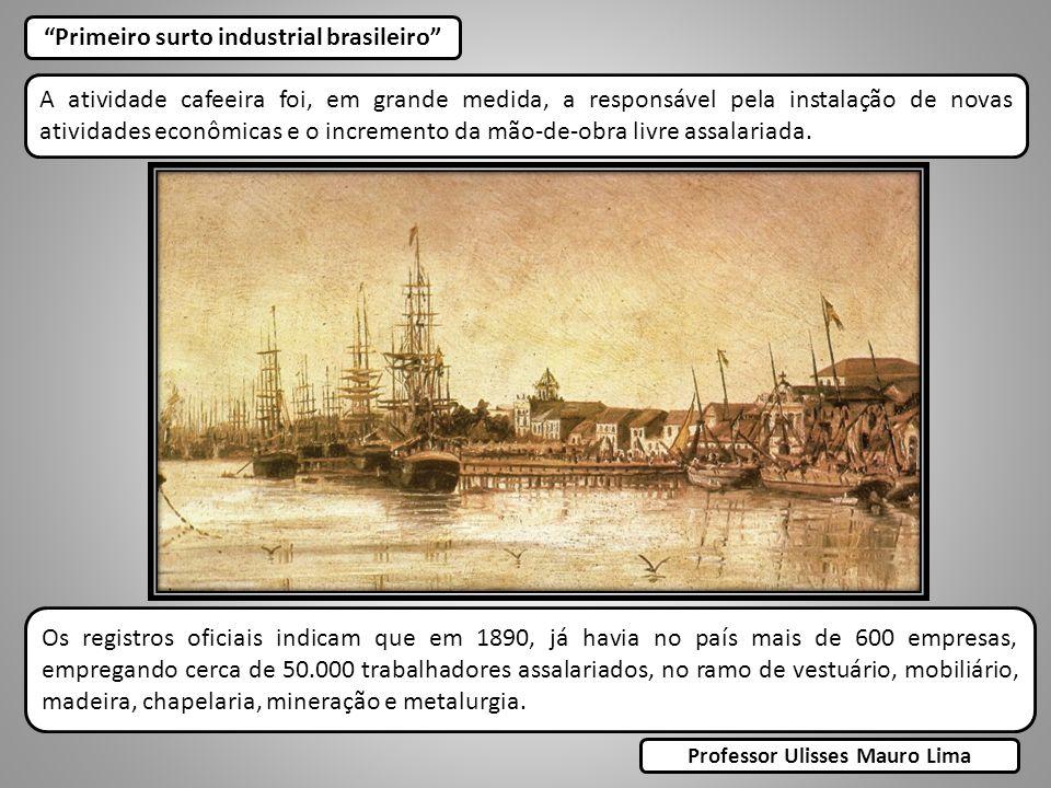 Primeiro surto industrial brasileiro A atividade cafeeira foi, em grande medida, a responsável pela instalação de novas atividades econômicas e o incremento da mão-de-obra livre assalariada.