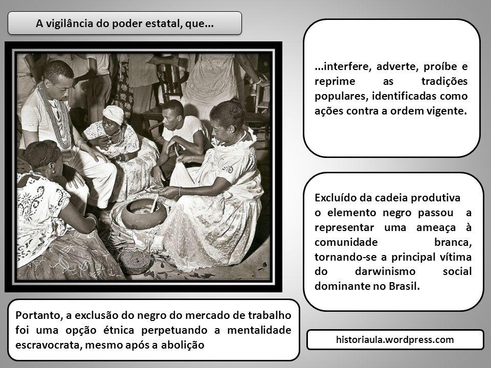 ...interfere, adverte, proíbe e reprime as tradições populares, identificadas como ações contra a ordem vigente.