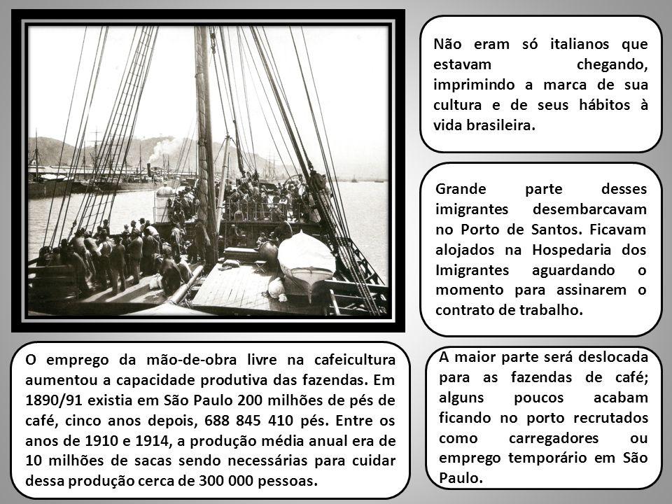 Não eram só italianos que estavam chegando, imprimindo a marca de sua cultura e de seus hábitos à vida brasileira.