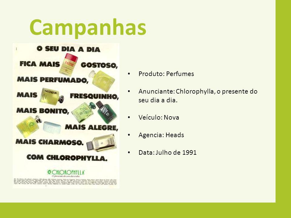 Campanhas Produto: Perfumes Anunciante: Chlorophylla, o presente do seu dia a dia. Veículo: Nova Agencia: Heads Data: Julho de 1991