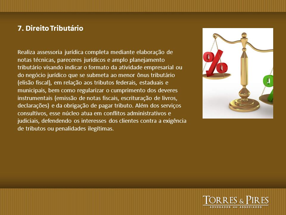 7. Direito Tributário Realiza assessoria jurídica completa mediante elaboração de notas técnicas, pareceres jurídicos e amplo planejamento tributário