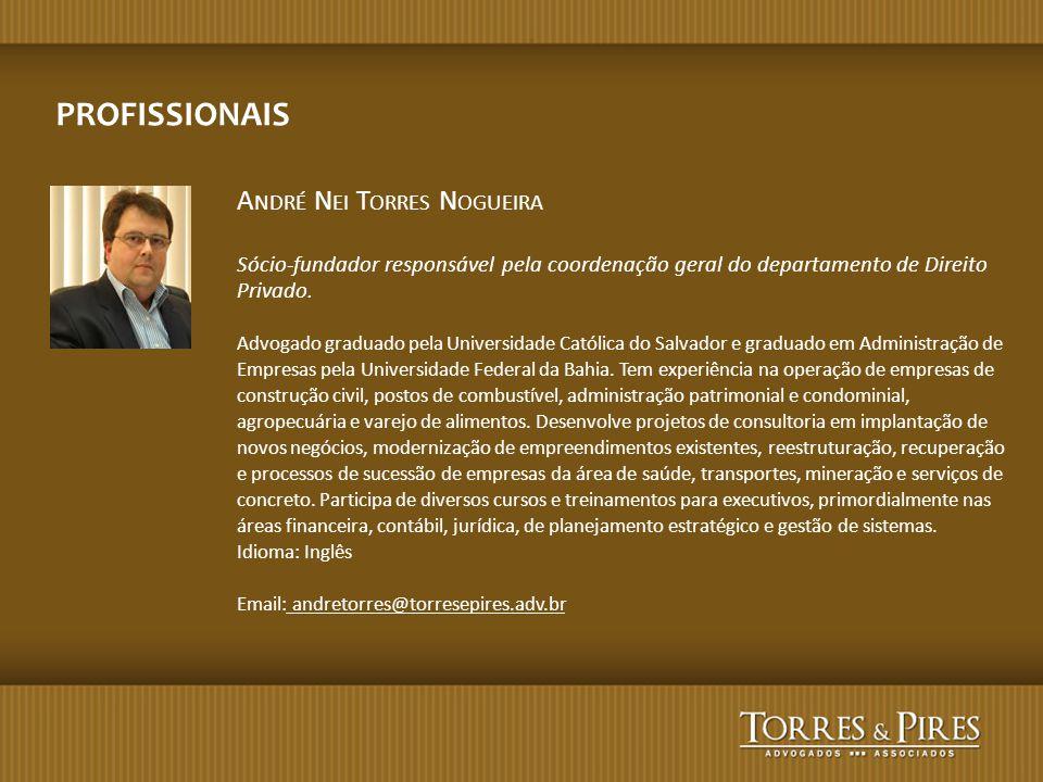 A NDRÉ N EI T ORRES N OGUEIRA Sócio-fundador responsável pela coordenação geral do departamento de Direito Privado. Advogado graduado pela Universidad