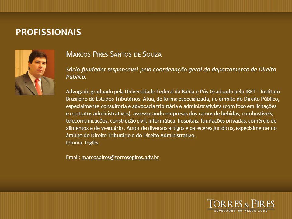 M ARCOS P IRES S ANTOS DE S OUZA Sócio-fundador responsável pela coordenação geral do departamento de Direito Público. Advogado graduado pela Universi