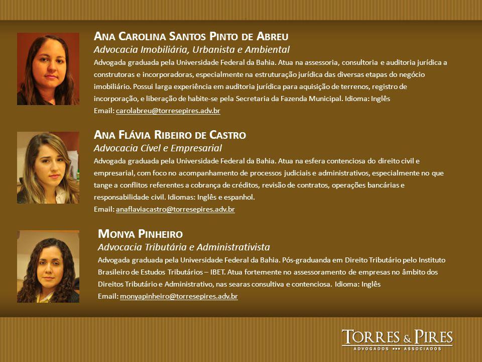 A NA C AROLINA S ANTOS P INTO DE A BREU Advocacia Imobiliária, Urbanista e Ambiental Advogada graduada pela Universidade Federal da Bahia. Atua na ass