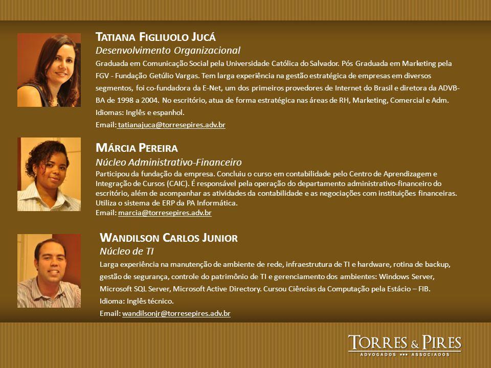 T ATIANA F IGLIUOLO J UCÁ Desenvolvimento Organizacional Graduada em Comunicação Social pela Universidade Católica do Salvador. Pós Graduada em Market