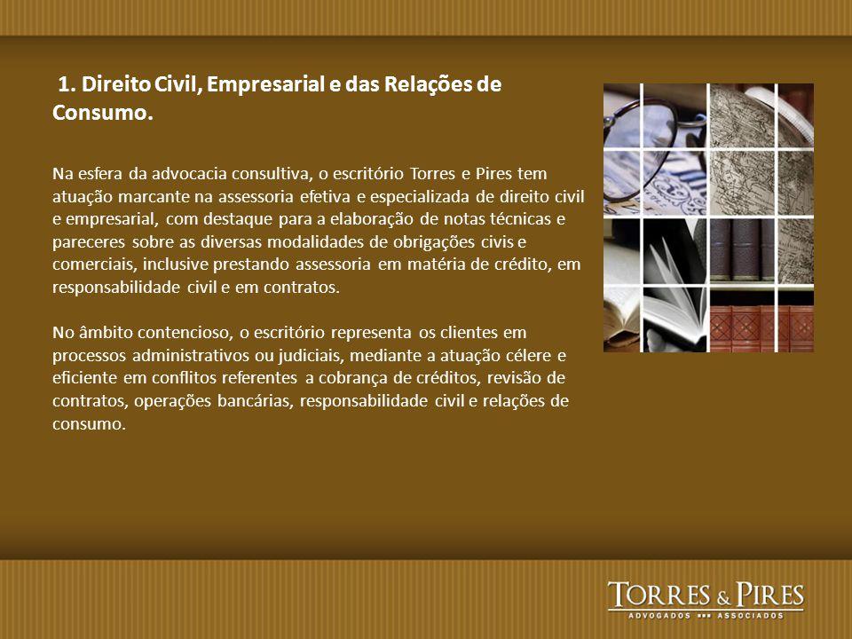 1. Direito Civil, Empresarial e das Relações de Consumo. Na esfera da advocacia consultiva, o escritório Torres e Pires tem atuação marcante na assess