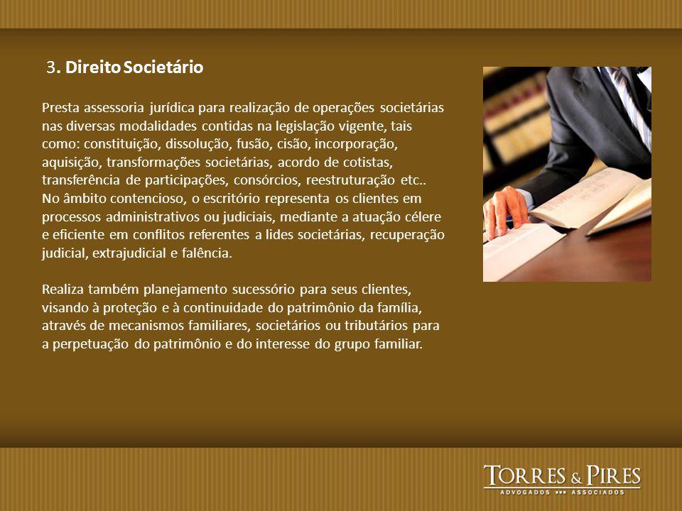 3. Direito Societário Presta assessoria jurídica para realização de operações societárias nas diversas modalidades contidas na legislação vigente, tai