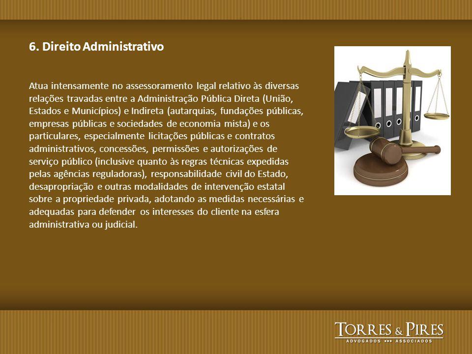 6. Direito Administrativo Atua intensamente no assessoramento legal relativo às diversas relações travadas entre a Administração Pública Direta (União