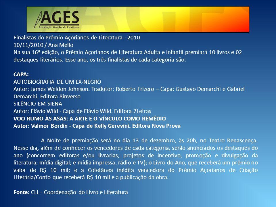 Finalistas do Prêmio Açorianos de Literatura - 2010 10/11/2010 / Ana Mello Na sua 16ª edição, o Prêmio Açorianos de Literatura Adulta e Infantil premi