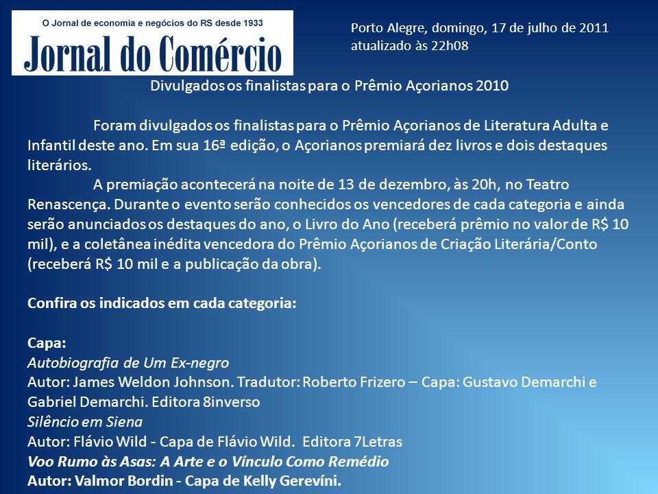 Porto Alegre, domingo, 17 de julho de 2011 atualizado às 22h08 Divulgados os finalistas para o Prêmio Açorianos 2010 Foram divulgados os finalistas pa