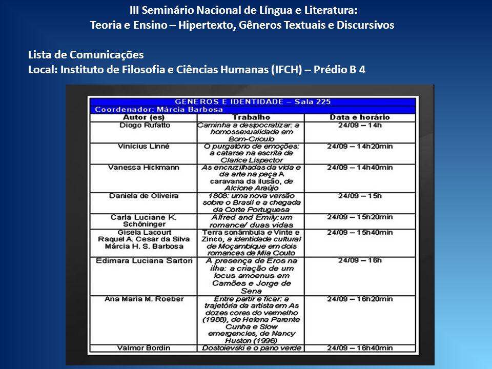 III Seminário Nacional de Língua e Literatura: Teoria e Ensino – Hipertexto, Gêneros Textuais e Discursivos Lista de Comunicações Local: Instituto de