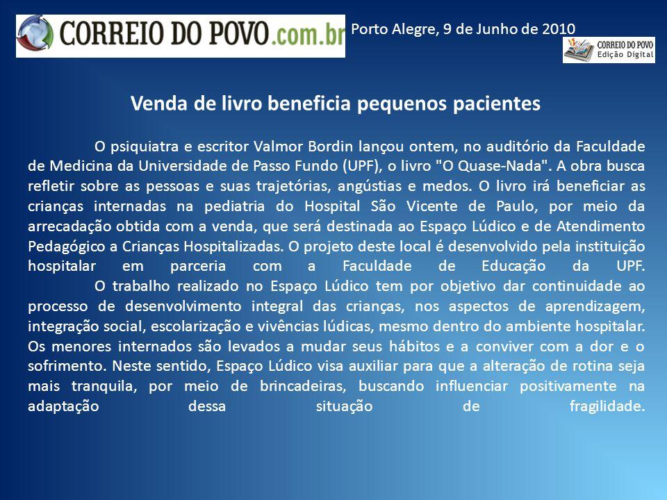 Porto Alegre, 9 de Junho de 2010 Venda de livro beneficia pequenos pacientes O psiquiatra e escritor Valmor Bordin lançou ontem, no auditório da Facul