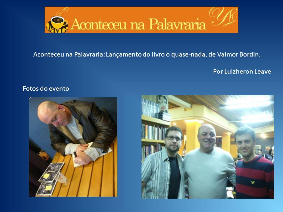 Aconteceu na Palavraria: Lançamento do livro o quase-nada, de Valmor Bordin. Por Luizheron Leave Fotos do evento