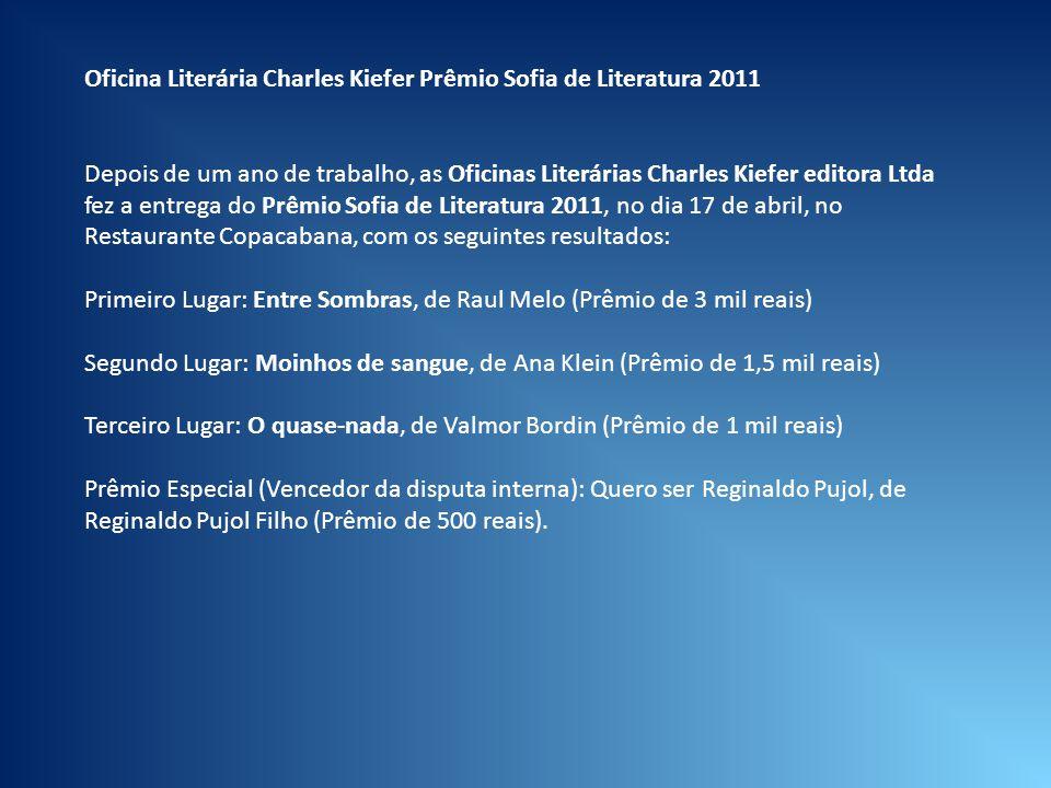 Oficina Literária Charles Kiefer Prêmio Sofia de Literatura 2011 Depois de um ano de trabalho, as Oficinas Literárias Charles Kiefer editora Ltda fez
