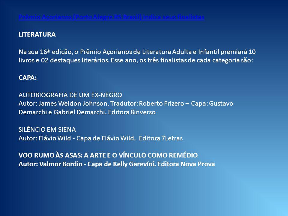 Prêmio Açorianos (Porto Alegre RS Brasil) indica seus finalistas LITERATURA Na sua 16ª edição, o Prêmio Açorianos de Literatura Adulta e Infantil prem