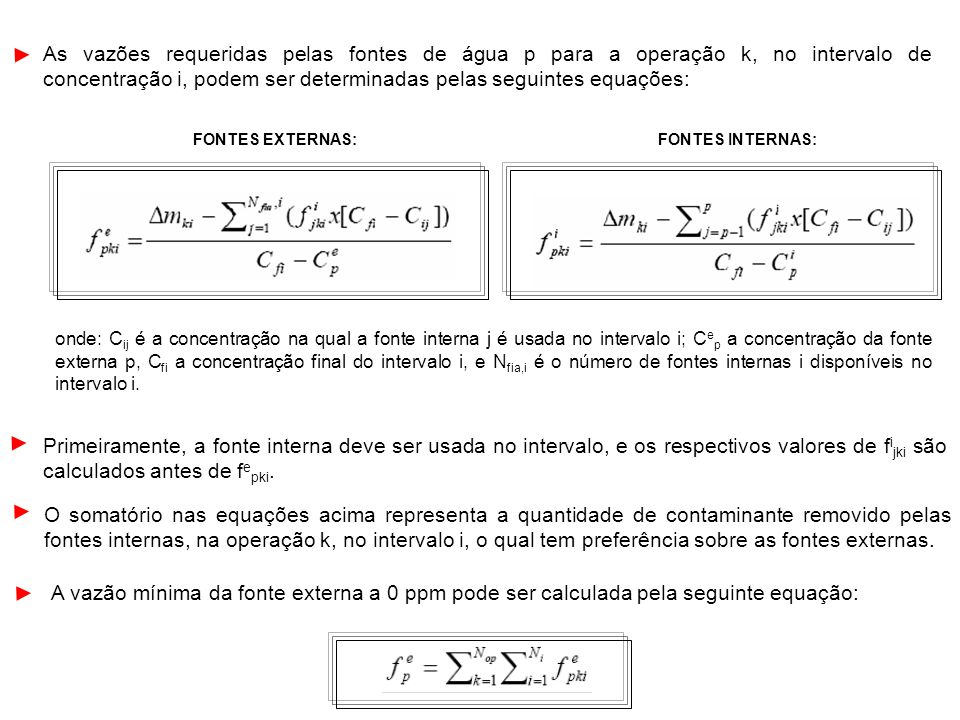 As vazões requeridas pelas fontes de água p para a operação k, no intervalo de concentração i, podem ser determinadas pelas seguintes equações: FONTES