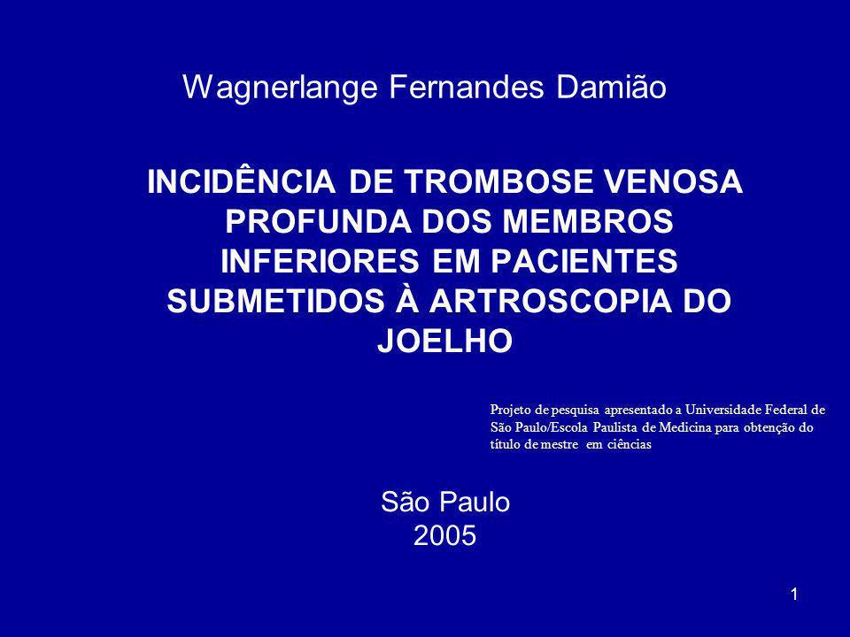 1 Wagnerlange Fernandes Damião INCIDÊNCIA DE TROMBOSE VENOSA PROFUNDA DOS MEMBROS INFERIORES EM PACIENTES SUBMETIDOS À ARTROSCOPIA DO JOELHO São Paulo