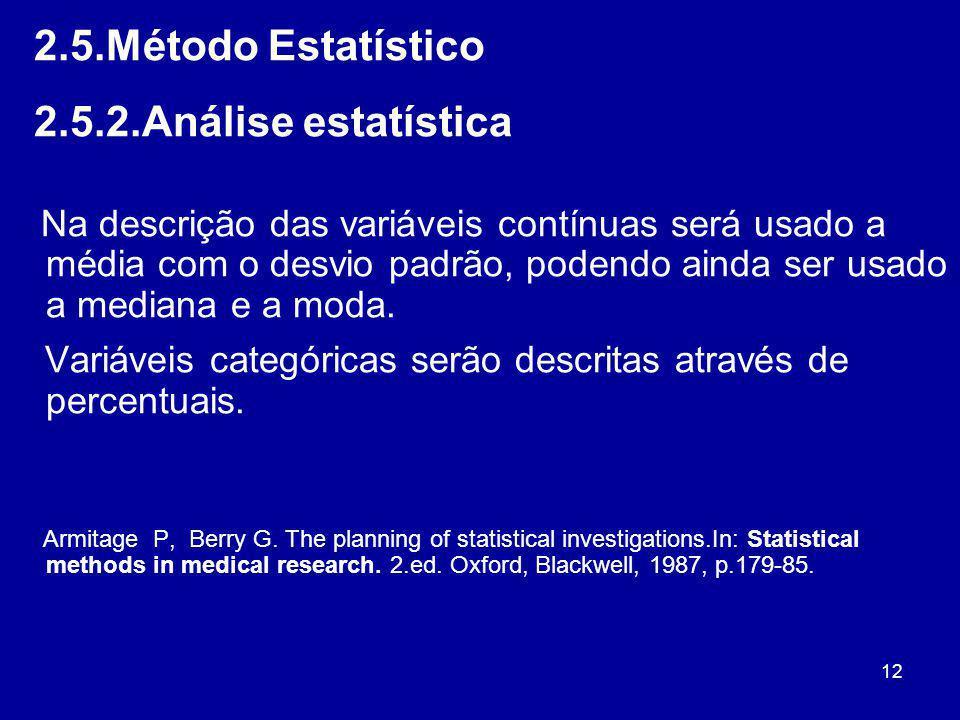 12 2.5.Método Estatístico 2.5.2.Análise estatística Na descrição das variáveis contínuas será usado a média com o desvio padrão, podendo ainda ser usa