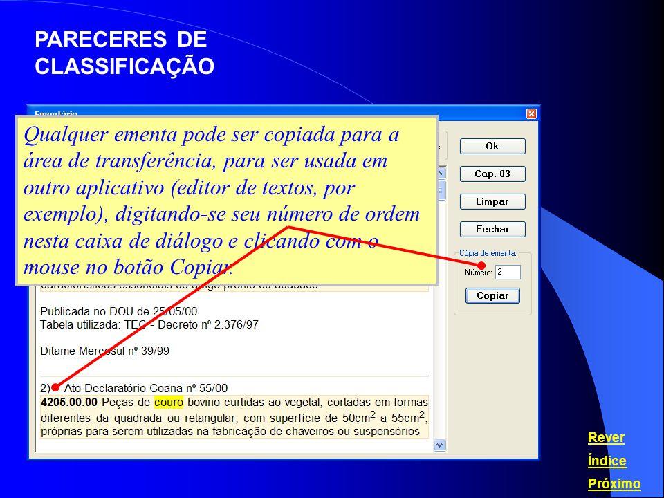 Qualquer ementa pode ser copiada para a área de transferência, para ser usada em outro aplicativo (editor de textos, por exemplo), digitando-se seu nú