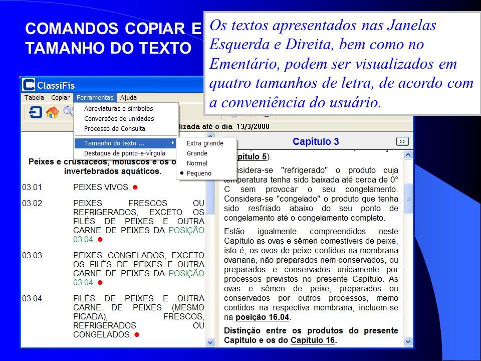 NÃO ESTÁ FUNCIONANDO DIREITO Os textos apresentados nas Janelas Esquerda e Direita, bem como no Ementário, podem ser visualizados em quatro tamanhos d