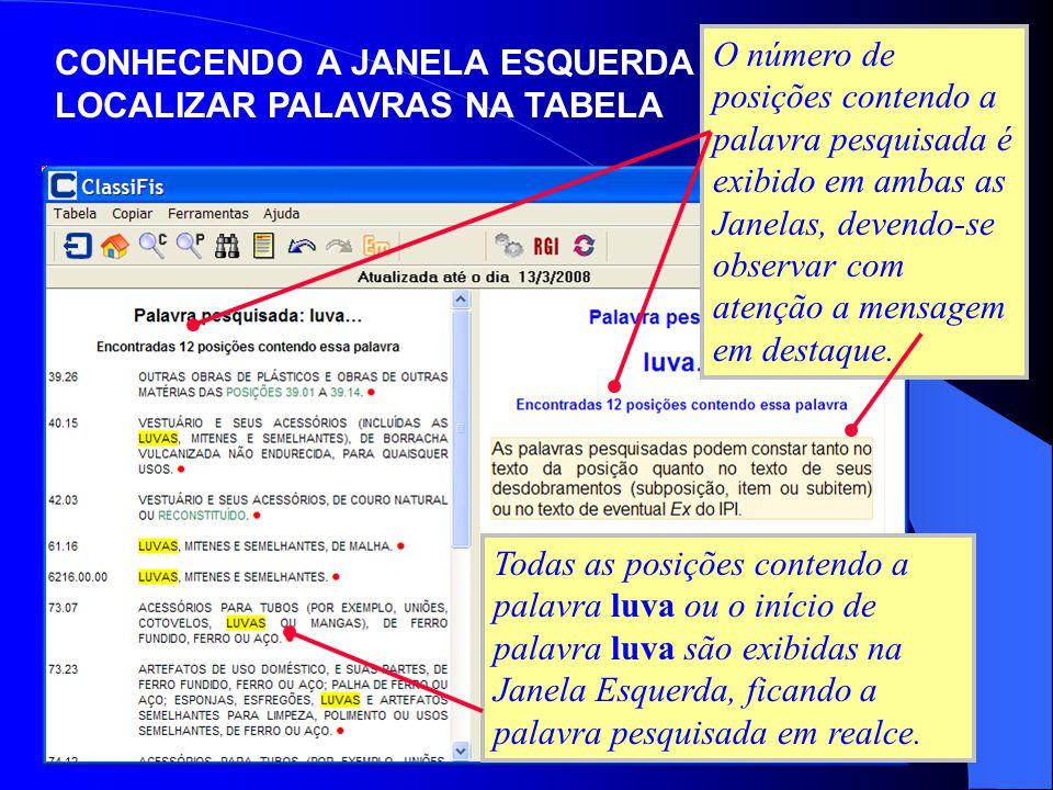 O número de posições contendo a palavra pesquisada é exibido em ambas as Janelas, devendo-se observar com atenção a mensagem em destaque. Todas as pos