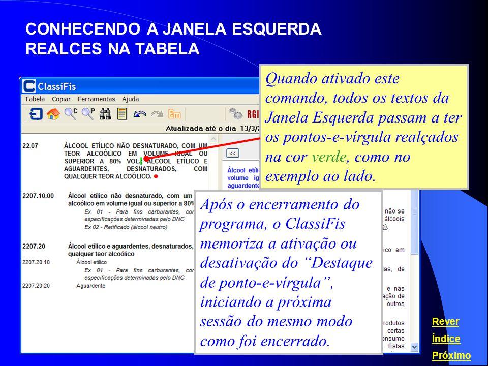 Quando ativado este comando, todos os textos da Janela Esquerda passam a ter os pontos-e-vírgula realçados na cor verde, como no exemplo ao lado. Após