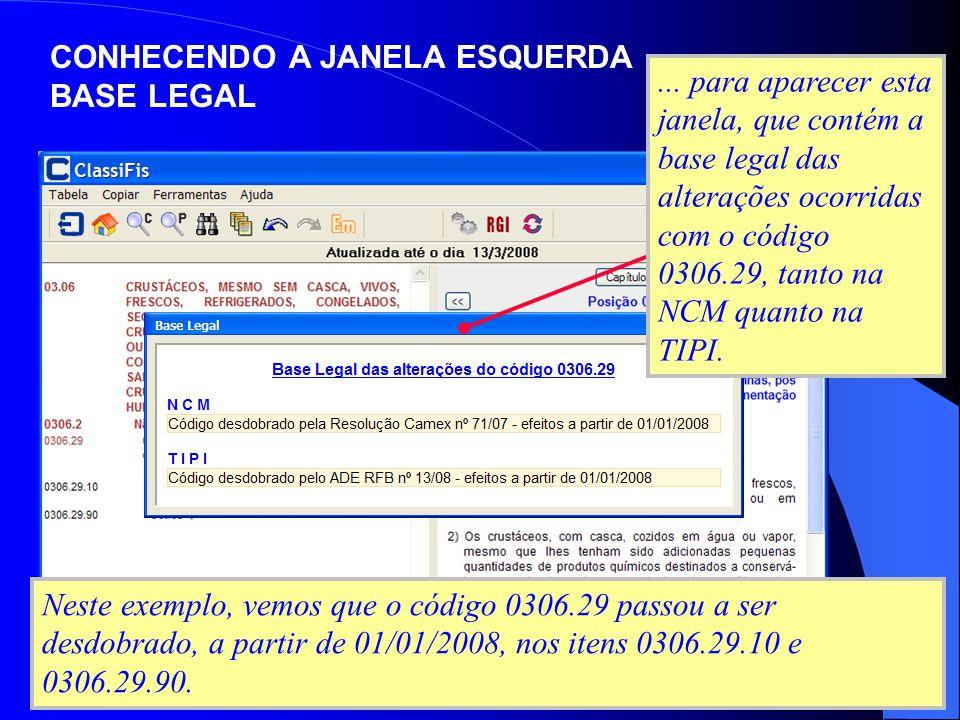 Neste exemplo, vemos que o código 0306.29 passou a ser desdobrado, a partir de 01/01/2008, nos itens 0306.29.10 e 0306.29.90. CONHECENDO A JANELA ESQU