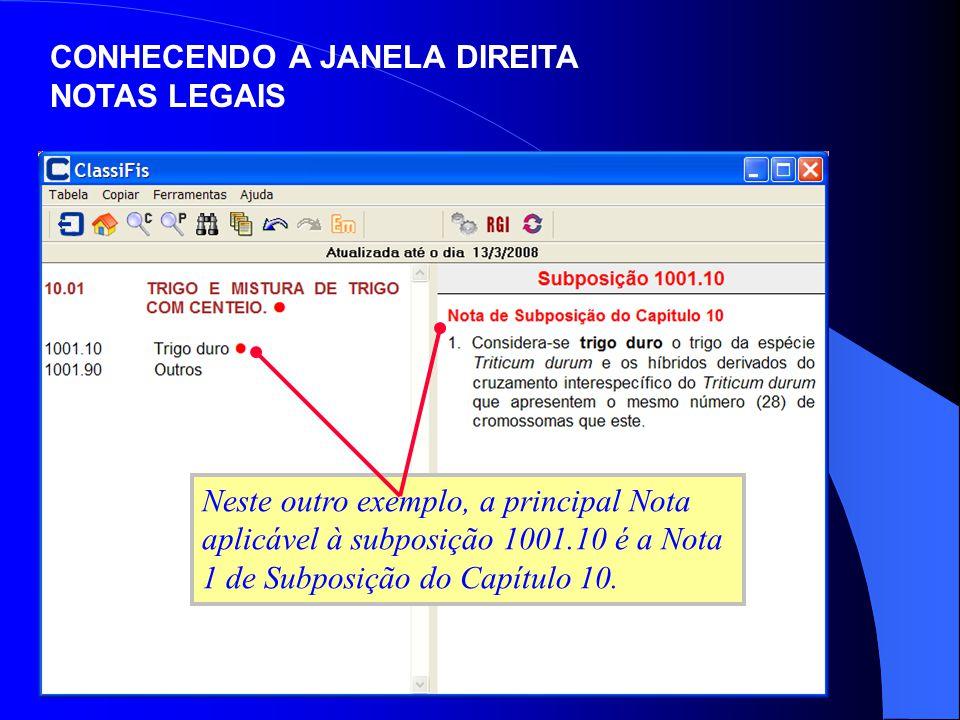 Neste outro exemplo, a principal Nota aplicável à subposição 1001.10 é a Nota 1 de Subposição do Capítulo 10. CONHECENDO A JANELA DIREITA NOTAS LEGAIS