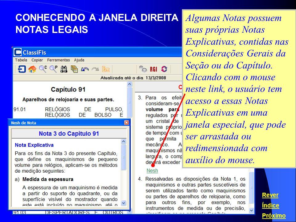 CONHECENDO A JANELA DIREITA NOTAS EXPLICATIVAS Também são apresentadas na Janela Direita as Notas Explicativas referentes à Seção, Capítulo ou posição selecionada na Janela Esquerda.