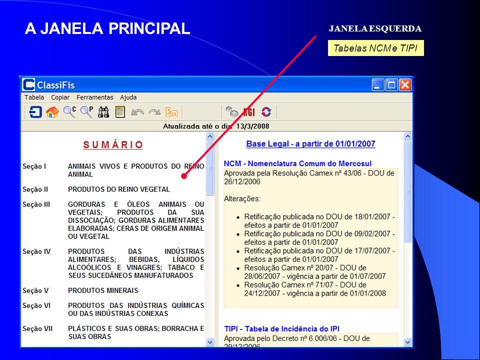 A JANELA PRINCIPAL JANELA ESQUERDA Tabelas NCM e TIPI