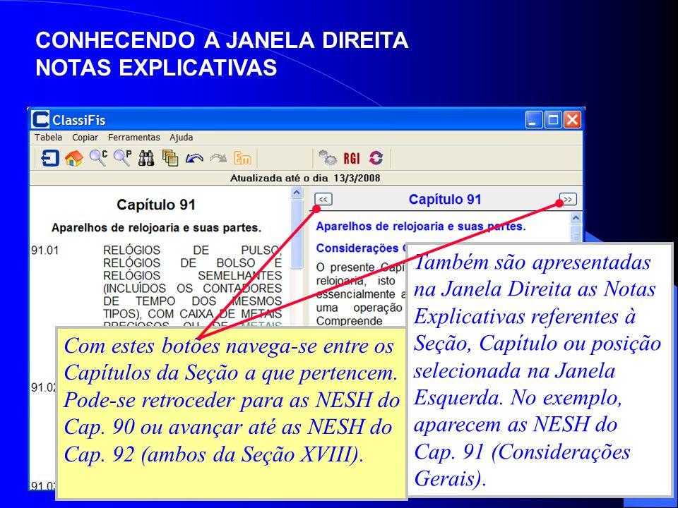 CONHECENDO A JANELA DIREITA NOTAS EXPLICATIVAS Também são apresentadas na Janela Direita as Notas Explicativas referentes à Seção, Capítulo ou posição