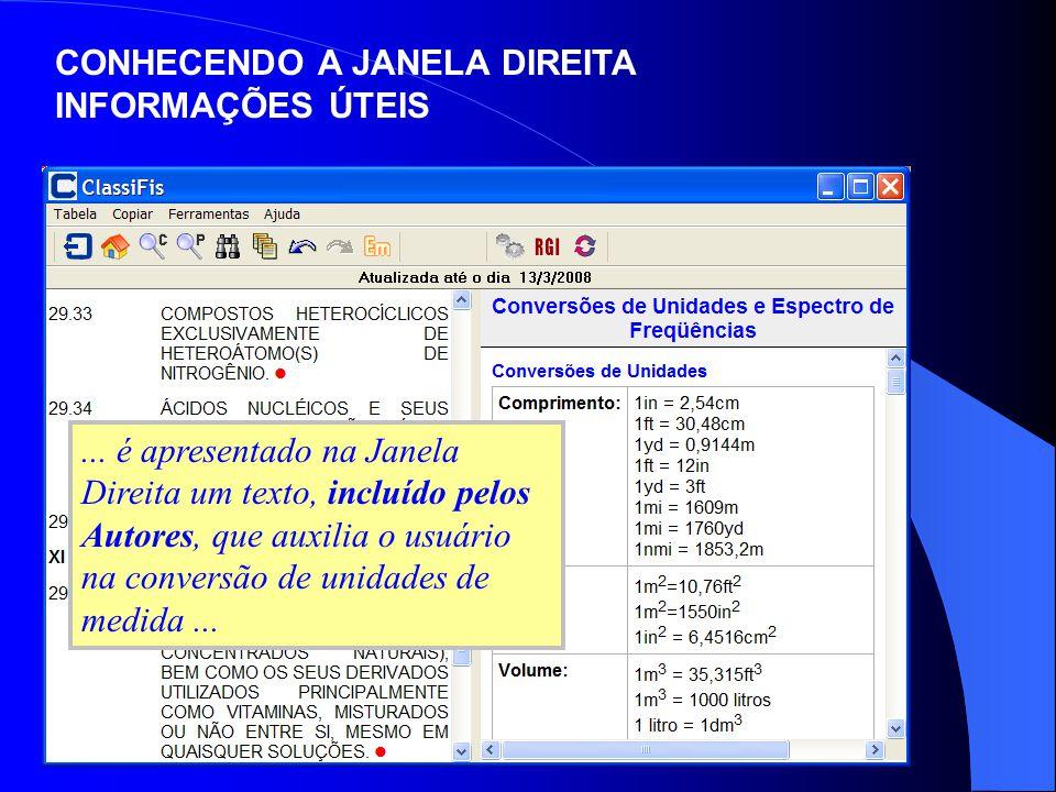 ... é apresentado na Janela Direita um texto, incluído pelos Autores, que auxilia o usuário na conversão de unidades de medida... CONHECENDO A JANELA