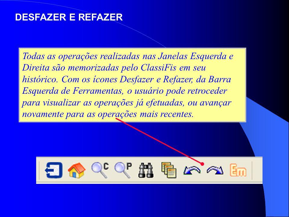 DESFAZER E REFAZER Todas as operações realizadas nas Janelas Esquerda e Direita são memorizadas pelo ClassiFis em seu histórico. Com os ícones Desfaze
