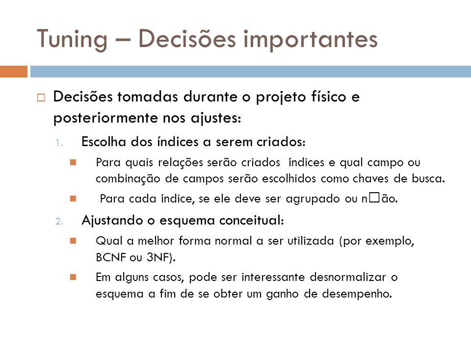Tuning – Decisões importantes  Decisões tomadas durante o projeto físico e posteriormente nos ajustes: 1. Escolha dos índices a serem criados: Para q