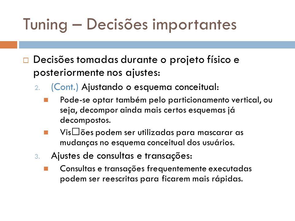 Tuning – Decisões importantes  Decisões tomadas durante o projeto físico e posteriormente nos ajustes: 2.