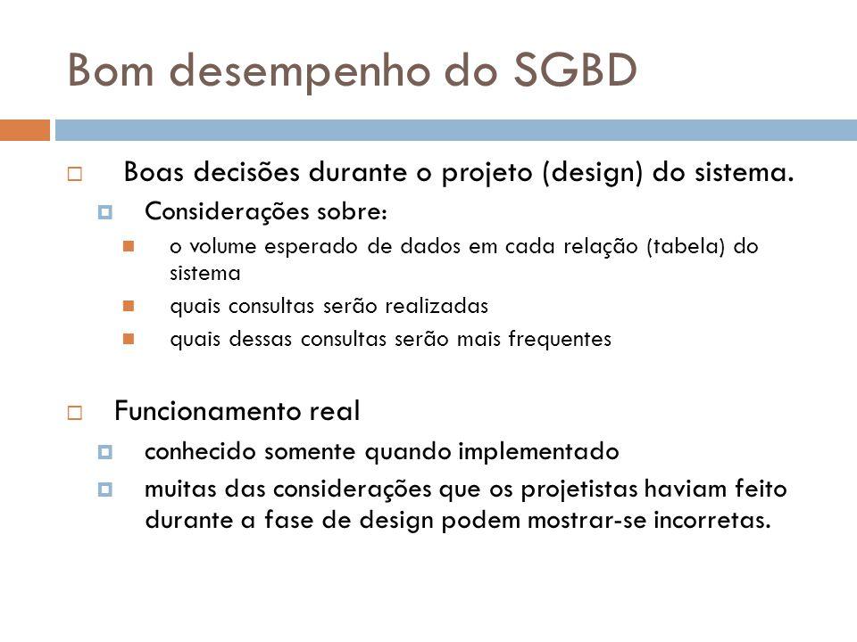 Bom desempenho do SGBD  Boas decisões durante o projeto (design) do sistema.  Considerações sobre: o volume esperado de dados em cada relação (tabel