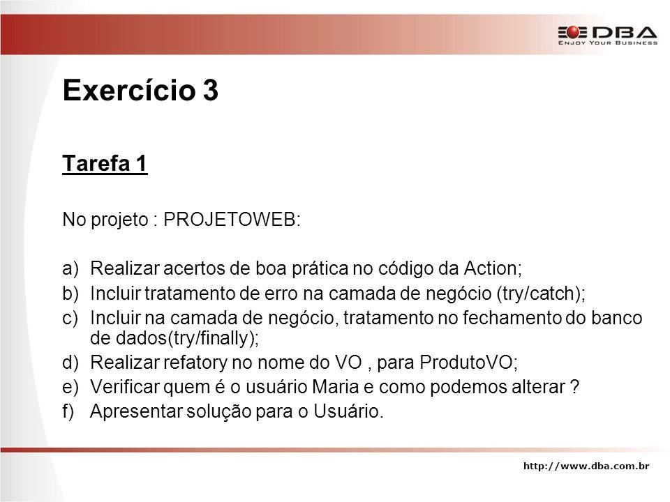 Exercício 3 Tarefa 1 No projeto : PROJETOWEB: a)Realizar acertos de boa prática no código da Action; b)Incluir tratamento de erro na camada de negócio