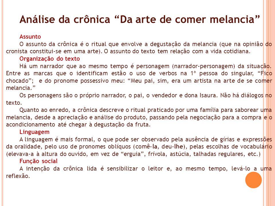 Análise da crônica Da arte de comer melancia Assunto O assunto da crônica é o ritual que envolve a degustação da melancia (que na opinião do cronista constitui-se em uma arte).