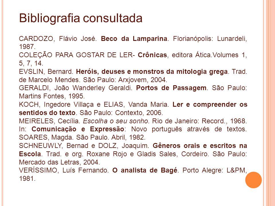 Bibliografia consultada CARDOZO, Flávio José. Beco da Lamparina. Florianópolis: Lunardeli, 1987. COLEÇÃO PARA GOSTAR DE LER- Crônicas, editora Ática.V