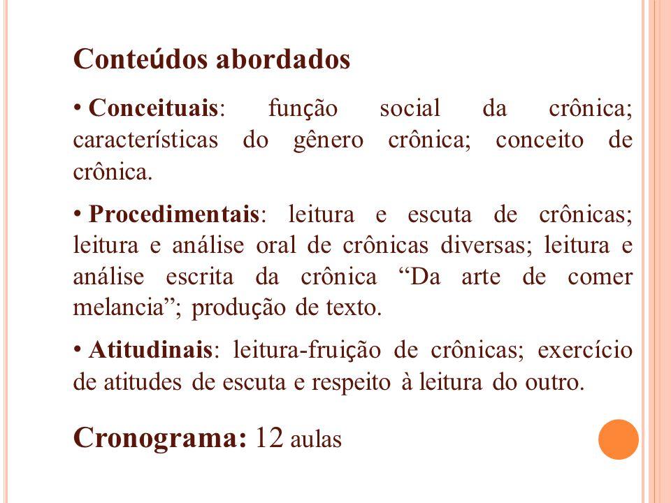 Conte ú dos abordados Conceituais: fun ç ão social da crônica; caracter í sticas do gênero crônica; conceito de crônica. Procedimentais: leitura e esc