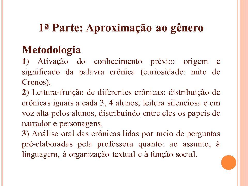 1 ª Parte: Aproxima ç ão ao gênero Metodologia 1) Ativa ç ão do conhecimento prévio: origem e significado da palavra crônica (curiosidade: mito de Cro