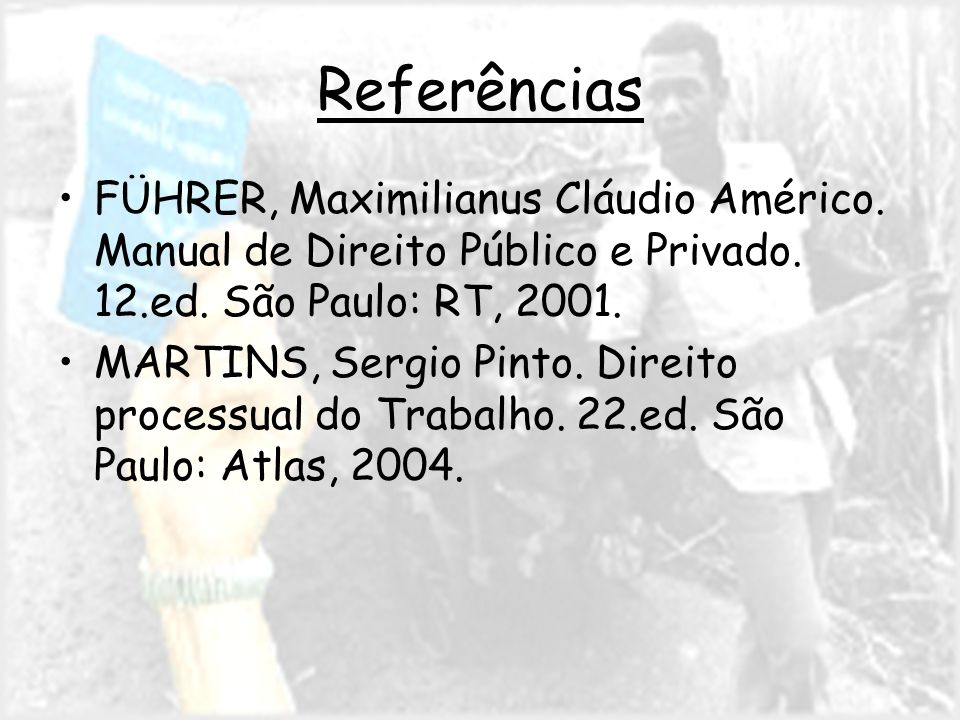 Referências FÜHRER, Maximilianus Cláudio Américo. Manual de Direito Público e Privado.