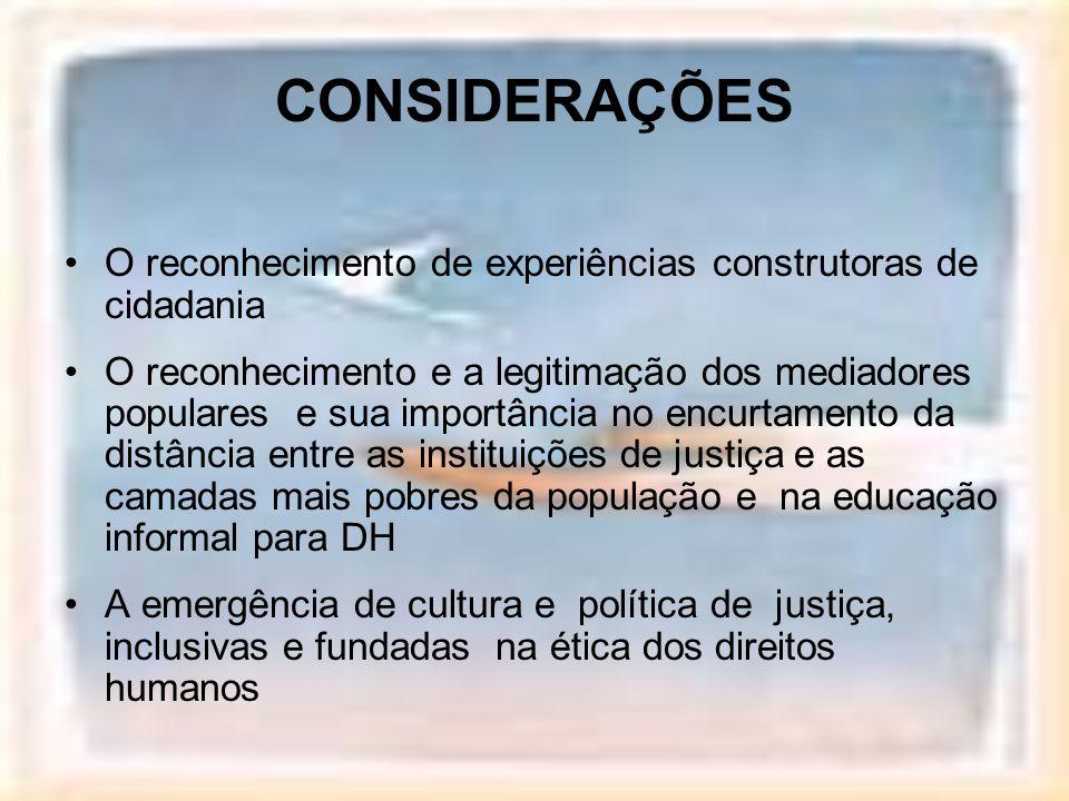 CONSIDERAÇÕES O reconhecimento de experiências construtoras de cidadania O reconhecimento e a legitimação dos mediadores populares e sua importância n